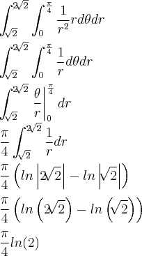 \ \int_{\sqrt[]{2}}^{2\sqrt[]{2}}\int_{0}^{\frac{\pi}{4}}\frac{1}{r^2}rd\theta dr\ \ \int_{\sqrt[]{2}}^{2\sqrt[]{2}}\int_{0}^{\frac{\pi}{4}}\frac{1}{r}d\theta dr\ \ \int_{\sqrt[]{2}}^{2\sqrt[]{2}}\left\frac{\theta}{r}\right|_{0}^{\frac{\pi}{4}} dr \ \frac{\pi}{4}\int_{\sqrt[]{2}}^{2\sqrt[]{2}}\frac{1}{r} dr\ \ \frac{\pi}{4}\left(ln\left|2\sqrt[]{2} \right|-ln\left|\sqrt[]{2} \ \\right| \right)\ \ \frac{\pi}{4}\left(ln\left(2\sqrt[]{2} \right)-ln\left(\sqrt[]{2} \ \\right) \right)\ \ \frac{\pi}{4}ln(2)